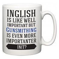 Inglish is Like Well Important But Gunsmithing Is Even More Importanter INIT?  Mug