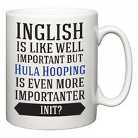 Inglish is Like Well Important But Hula Hooping Is Even More Importanter INIT?  Mug