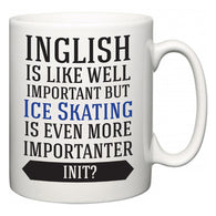 Inglish is Like Well Important But Ice Skating Is Even More Importanter INIT?  Mug