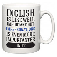 Inglish is Like Well Important But Impersonations Is Even More Importanter INIT?  Mug