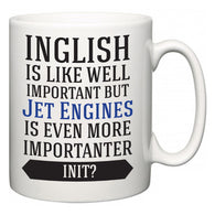 Inglish is Like Well Important But Jet Engines Is Even More Importanter INIT?  Mug