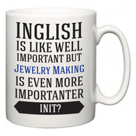 Inglish is Like Well Important But Jewelry Making Is Even More Importanter INIT?  Mug