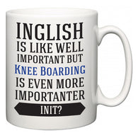 Inglish is Like Well Important But Knee Boarding Is Even More Importanter INIT?  Mug