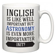 Inglish is Like Well Important But Astronomy Is Even More Importanter INIT?  Mug