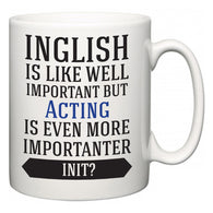 Inglish is Like Well Important But Acting Is Even More Importanter INIT?  Mug