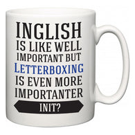 Inglish is Like Well Important But Letterboxing Is Even More Importanter INIT?  Mug
