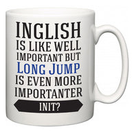 Inglish is Like Well Important But Long Jump Is Even More Importanter INIT?  Mug