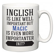 Inglish is Like Well Important But Magic Is Even More Importanter INIT?  Mug