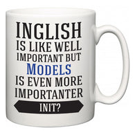 Inglish is Like Well Important But Models Is Even More Importanter INIT?  Mug