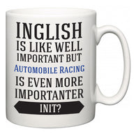 Inglish is Like Well Important But Automobile Racing Is Even More Importanter INIT?  Mug