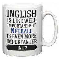 Inglish is Like Well Important But Netball Is Even More Importanter INIT?  Mug