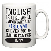 Inglish is Like Well Important But Origami Is Even More Importanter INIT?  Mug