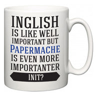 Inglish is Like Well Important But Papermache Is Even More Importanter INIT?  Mug