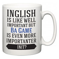 Inglish is Like Well Important But Ba Game Is Even More Importanter INIT?  Mug