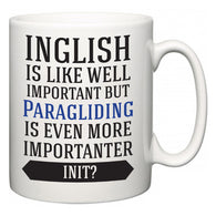 Inglish is Like Well Important But Paragliding Is Even More Importanter INIT?  Mug