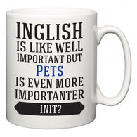 Inglish is Like Well Important But Pets Is Even More Importanter INIT?  Mug