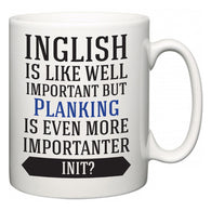 Inglish is Like Well Important But Planking Is Even More Importanter INIT?  Mug