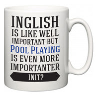 Inglish is Like Well Important But Pool Playing Is Even More Importanter INIT?  Mug