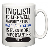 Inglish is Like Well Important But Badge Collecting Is Even More Importanter INIT?  Mug