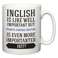 Inglish is Like Well Important But Remote Control Boating Is Even More Importanter INIT?  Mug