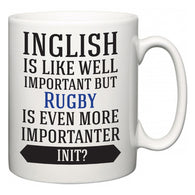 Inglish is Like Well Important But Rugby Is Even More Importanter INIT?  Mug
