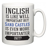 Inglish is Like Well Important But Sand Castles Is Even More Importanter INIT?  Mug