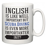 Inglish is Like Well Important But Scuba Diving Is Even More Importanter INIT?  Mug