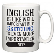 Inglish is Like Well Important But Sketching Is Even More Importanter INIT?  Mug