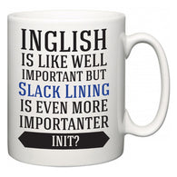 Inglish is Like Well Important But Slack Lining Is Even More Importanter INIT?  Mug