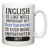 Inglish is Like Well Important But Slot Car Racing Is Even More Importanter INIT?  Mug