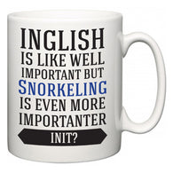 Inglish is Like Well Important But Snorkeling Is Even More Importanter INIT?  Mug