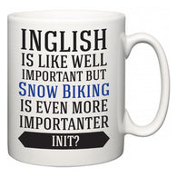 Inglish is Like Well Important But Snow Biking Is Even More Importanter INIT?  Mug