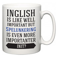 Inglish is Like Well Important But Spelunkering Is Even More Importanter INIT?  Mug
