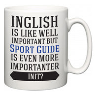 Inglish is Like Well Important But Sport Guide Is Even More Importanter INIT?  Mug