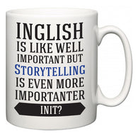 Inglish is Like Well Important But Storytelling Is Even More Importanter INIT?  Mug
