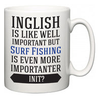 Inglish is Like Well Important But Surf Fishing Is Even More Importanter INIT?  Mug