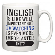 Inglish is Like Well Important But TV watching Is Even More Importanter INIT?  Mug