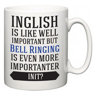 Inglish is Like Well Important But Bell Ringing Is Even More Importanter INIT?  Mug