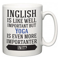 Inglish is Like Well Important But Yoga Is Even More Importanter INIT?  Mug