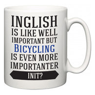 Inglish is Like Well Important But Bicycling Is Even More Importanter INIT?  Mug
