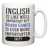 Inglish is Like Well Important But Board Games Is Even More Importanter INIT?  Mug