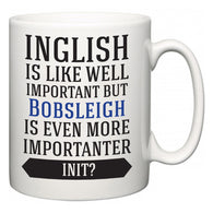 Inglish is Like Well Important But Bobsleigh Is Even More Importanter INIT?  Mug