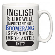 Inglish is Like Well Important But Boomerang Is Even More Importanter INIT?  Mug