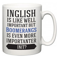 Inglish is Like Well Important But Boomerangs Is Even More Importanter INIT?  Mug