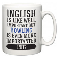 Inglish is Like Well Important But Bowling Is Even More Importanter INIT?  Mug