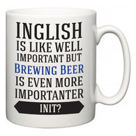 Inglish is Like Well Important But Brewing Beer Is Even More Importanter INIT?  Mug