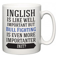 Inglish is Like Well Important But Bull Fighting Is Even More Importanter INIT?  Mug