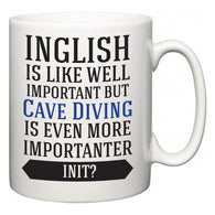 Inglish is Like Well Important But Cave Diving Is Even More Importanter INIT?  Mug