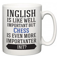 Inglish is Like Well Important But Chess Is Even More Importanter INIT?  Mug