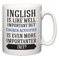 Inglish is Like Well Important But Church Activities Is Even More Importanter INIT?  Mug